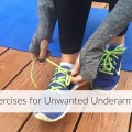 EXERCISES FOR UNWANTED UNDERARM FAT