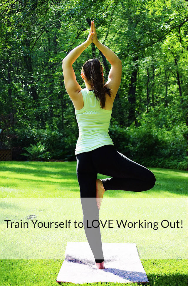 TRAIN YOURSELF TO LOVE WORKING OUT